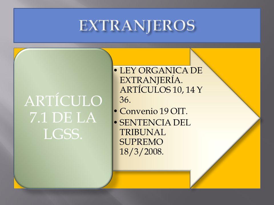 LEY ORGANICA DE EXTRANJERÍA. ARTÍCULOS 10, 14 Y 36. Convenio 19 OIT. SENTENCIA DEL TRIBUNAL SUPREMO 18/3/2008. ARTÍCULO 7.1 DE LA LGSS.