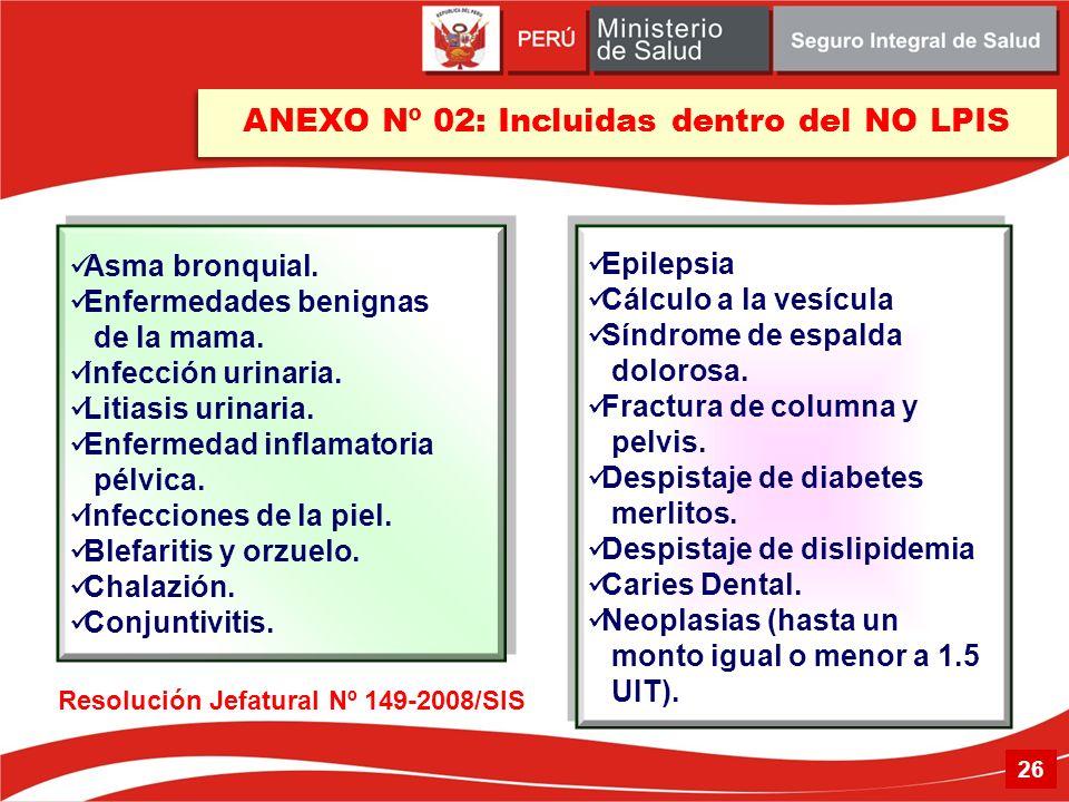 Resolución Jefatural Nº 149-2008/SIS Asma bronquial. Enfermedades benignas de la mama. Infección urinaria. Litiasis urinaria. Enfermedad inflamatoria