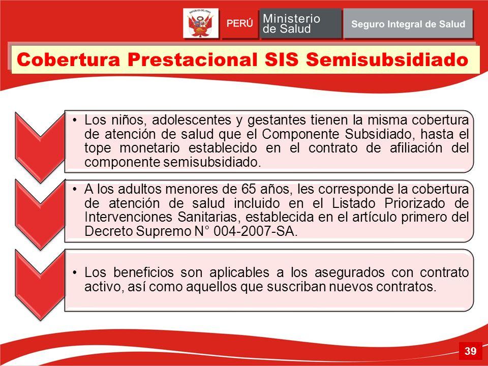 Cobertura Prestacional SIS Semisubsidiado Los niños, adolescentes y gestantes tienen la misma cobertura de atención de salud que el Componente Subsidi