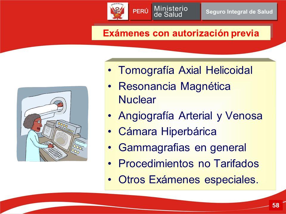 Tomografía Axial Helicoidal Resonancia Magnética Nuclear Angiografía Arterial y Venosa Cámara Hiperbárica Gammagrafias en general Procedimientos no Ta