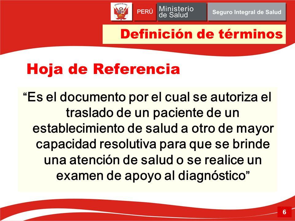 Hoja de Referencia Es el documento por el cual se autoriza el traslado de un paciente de un establecimiento de salud a otro de mayor capacidad resolut