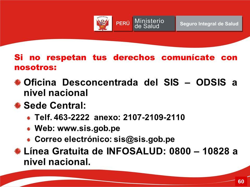 Si no respetan tus derechos comunícate con nosotros: Oficina Desconcentrada del SIS – ODSIS a nivel nacional Sede Central: Telf. 463-2222 anexo: 2107-