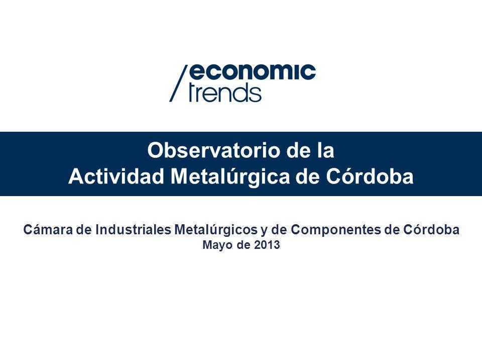 Observatorio de la Actividad Metalúrgica de Córdoba Cámara de Industriales Metalúrgicos y de Componentes de Córdoba Mayo de 2013