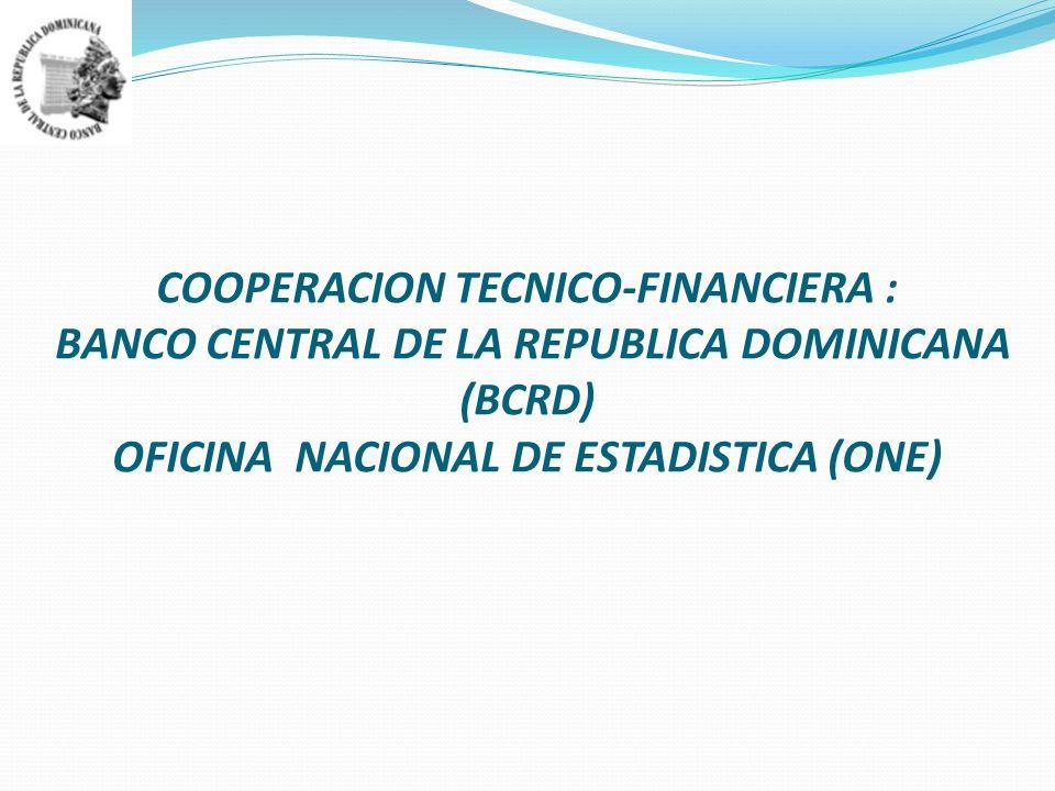 COOPERACION TECNICO-FINANCIERA : BANCO CENTRAL DE LA REPUBLICA DOMINICANA (BCRD) OFICINA NACIONAL DE ESTADISTICA (ONE)