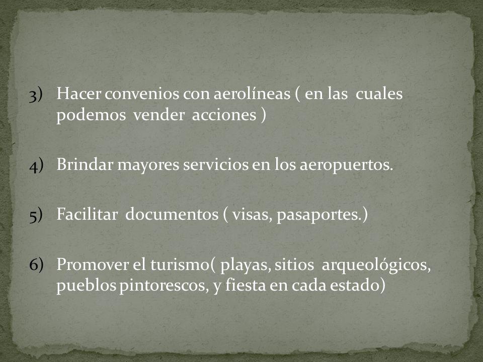 3) Hacer convenios con aerolíneas ( en las cuales podemos vender acciones ) 4) Brindar mayores servicios en los aeropuertos.