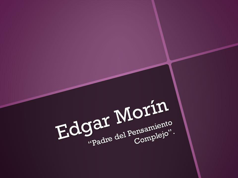 Edgar Morín Padre del Pensamiento Complejo.