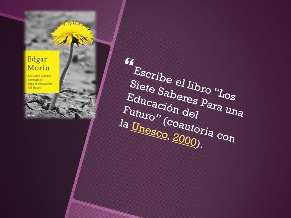 Escribe el libro Los Siete Saberes Para una Educación del Futuro (coautoria con la Unesco, 2000).Unesco2000