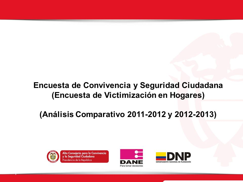 1 Encuesta de Convivencia y Seguridad Ciudadana (Encuesta de Victimización en Hogares) (Análisis Comparativo 2011-2012 y 2012-2013)