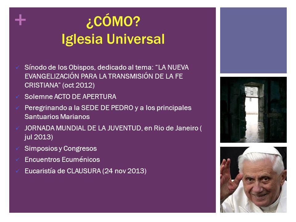+ ¿CÓMO? Iglesia Universal Sínodo de los Obispos, dedicado al tema: LA NUEVA EVANGELIZACIÓN PARA LA TRANSMISIÓN DE LA FE CRISTIANA (oct 2012) Solemne