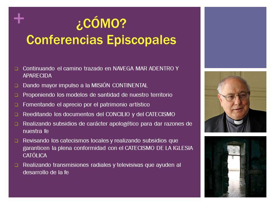 + ¿CÓMO? Conferencias Episcopales Continuando el camino trazado en NAVEGA MAR ADENTRO Y APARECIDA Dando mayor impulso a la MISIÓN CONTINENTAL Proponie