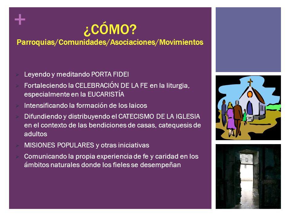 + ¿CÓMO? Parroquias/Comunidades/Asociaciones/Movimientos Leyendo y meditando PORTA FIDEI Fortaleciendo la CELEBRACIÓN DE LA FE en la liturgia, especia