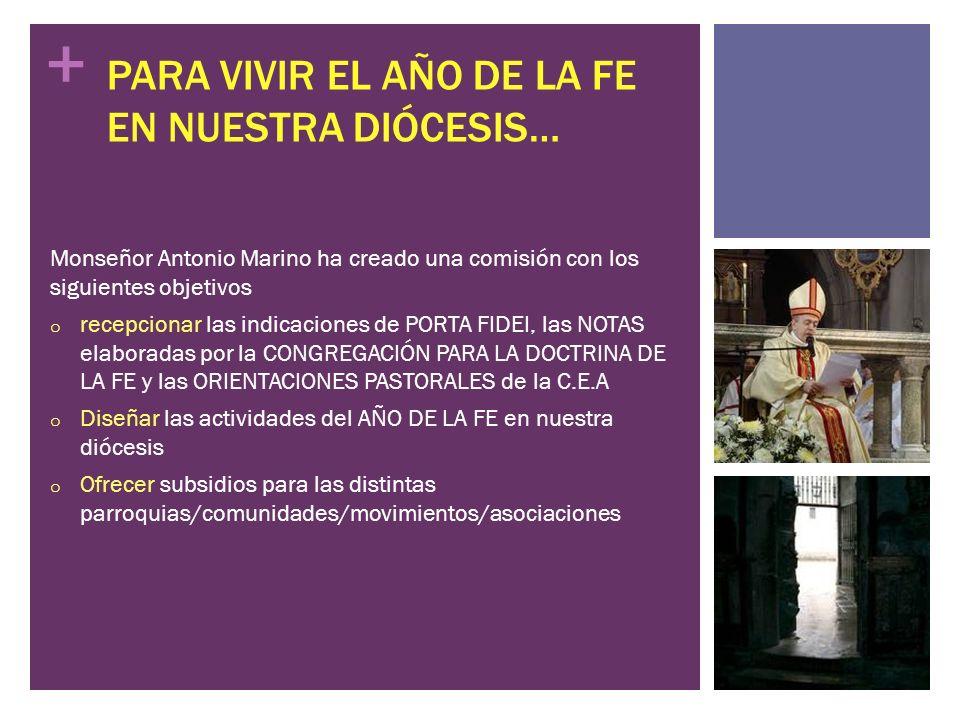 + PARA VIVIR EL AÑO DE LA FE EN NUESTRA DIÓCESIS… Monseñor Antonio Marino ha creado una comisión con los siguientes objetivos o recepcionar las indica