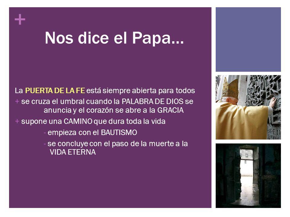 + Nos dice el Papa… La PUERTA DE LA FE está siempre abierta para todos + se cruza el umbral cuando la PALABRA DE DIOS se anuncia y el corazón se abre