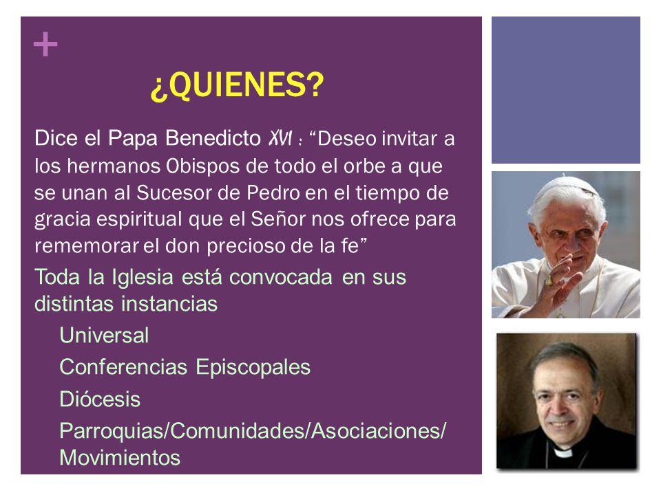 + ¿QUIENES? Dice el Papa Benedicto XVI : Deseo invitar a los hermanos Obispos de todo el orbe a que se unan al Sucesor de Pedro en el tiempo de gracia