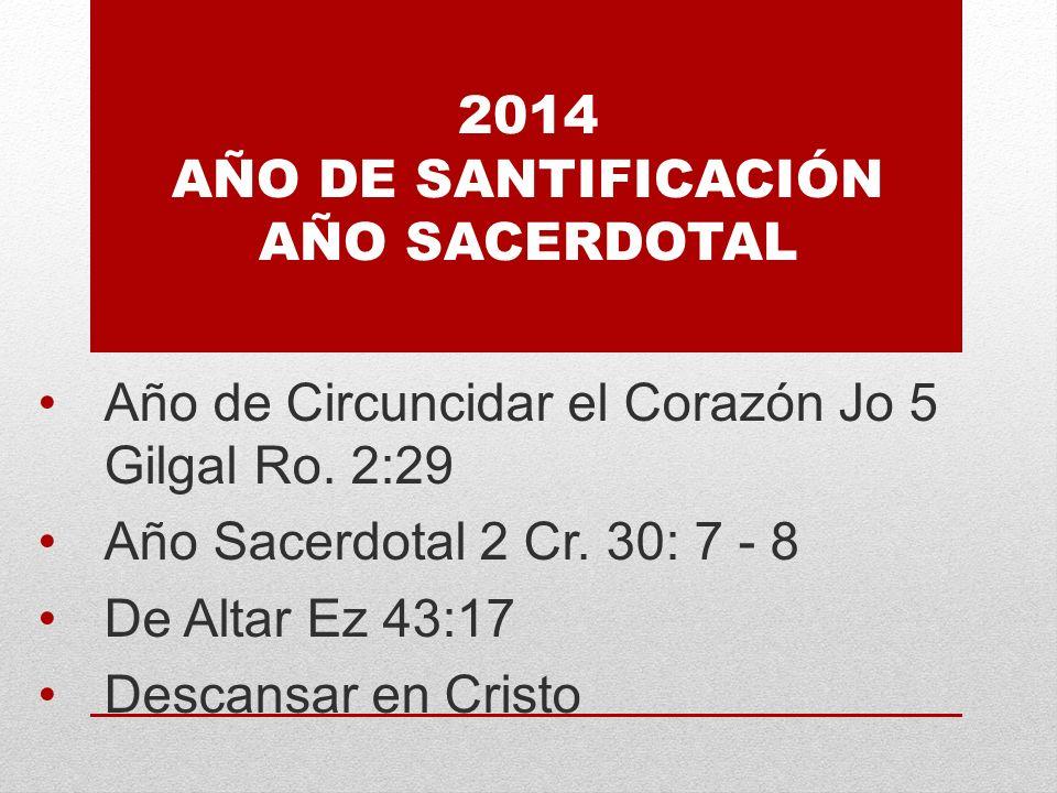 2014 AÑO DE SANTIFICACIÓN AÑO SACERDOTAL Año de Circuncidar el Corazón Jo 5 Gilgal Ro.