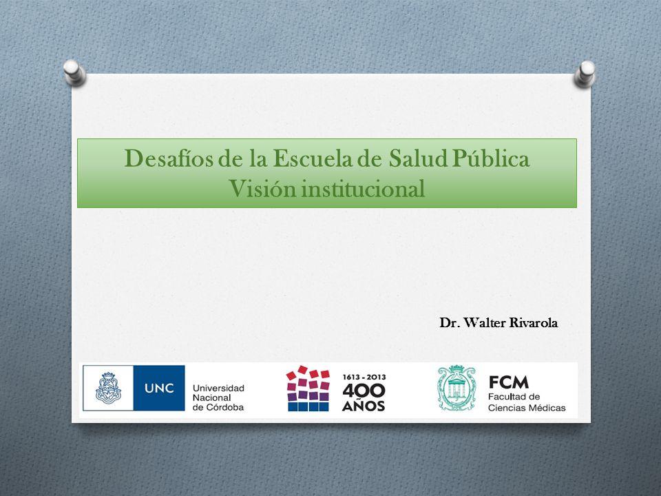 Desafíos de la Escuela de Salud Pública Visión institucional Dr. Walter Rivarola