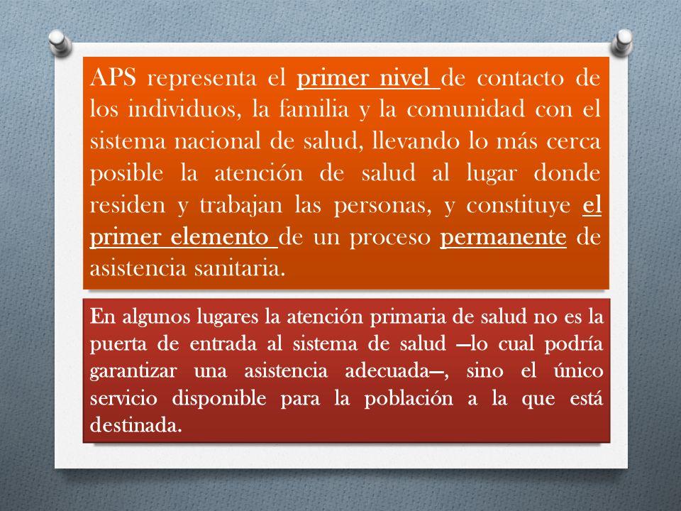 APS representa el primer nivel de contacto de los individuos, la familia y la comunidad con el sistema nacional de salud, llevando lo más cerca posibl