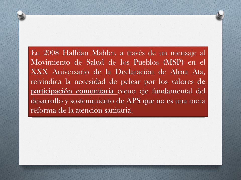En 2008 Halfdan Mahler, a través de un mensaje al Movimiento de Salud de los Pueblos (MSP) en el XXX Aniversario de la Declaración de Alma Ata, reivin
