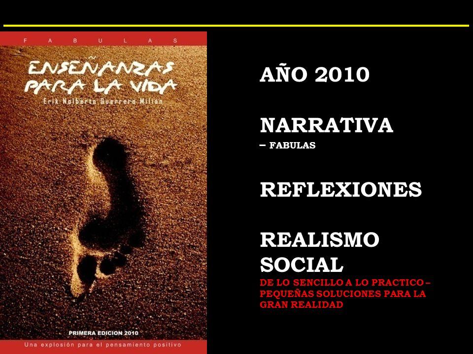 AÑO 2010 NARRATIVA – FABULAS REFLEXIONES REALISMO SOCIAL DE LO SENCILLO A LO PRACTICO – PEQUEÑAS SOLUCIONES PARA LA GRAN REALIDAD