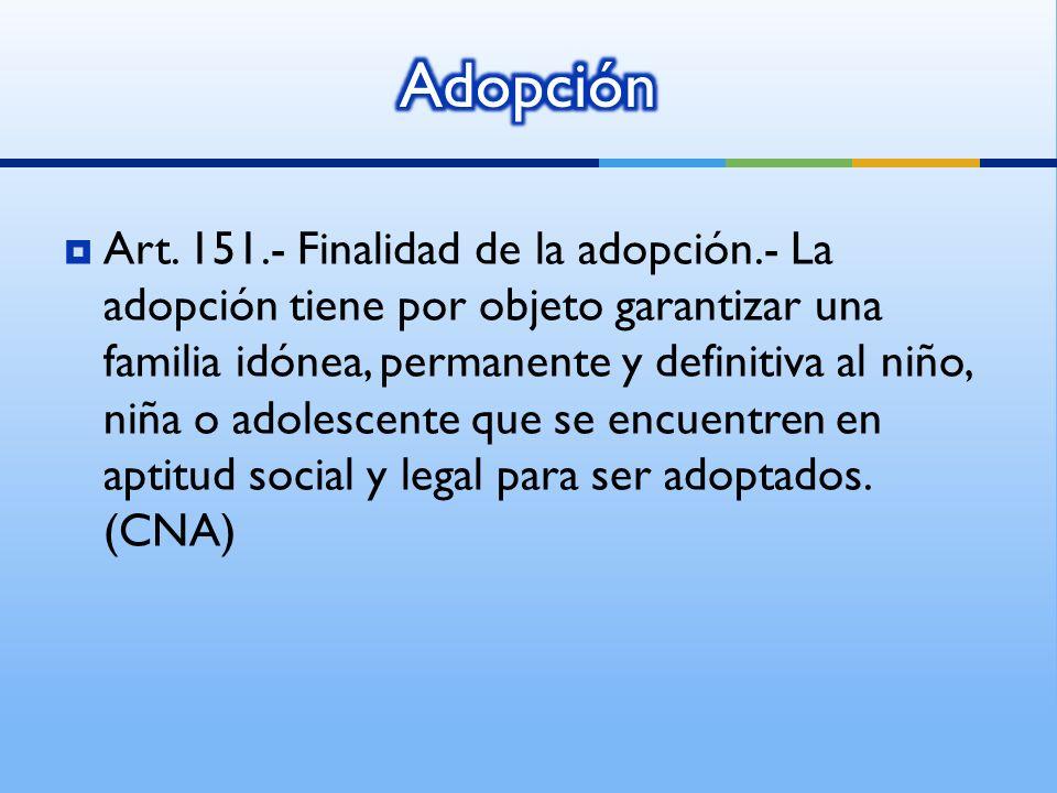 Art. 151.- Finalidad de la adopción.- La adopción tiene por objeto garantizar una familia idónea, permanente y definitiva al niño, niña o adolescente