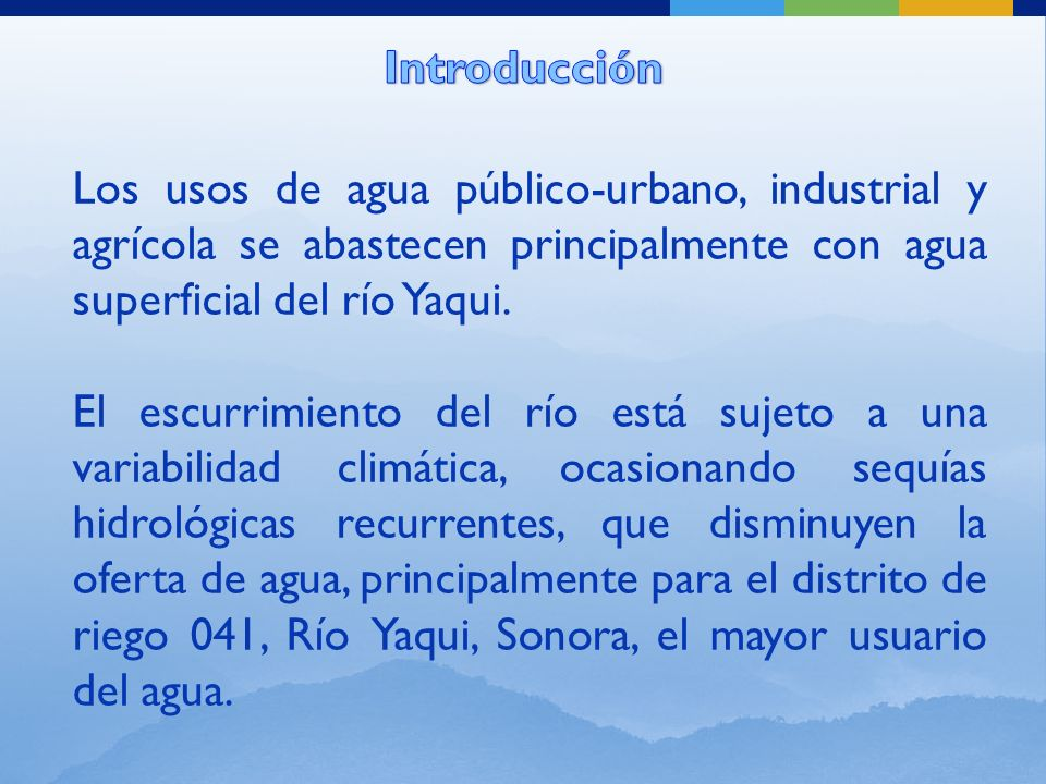El objetivo del manejo sustentable del agua y de sequías es estabilizar la oferta de agua, incrementando la producción y productividad de la tierra y el agua en el distrito de riego 041, Río Yaqui; además de equilibrar la generación y el consumo de energía eléctrica.