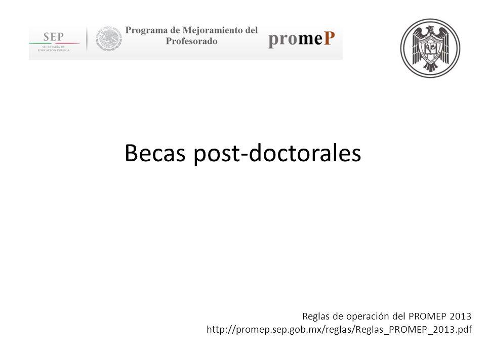 Becas post-doctorales Reglas de operación del PROMEP 2013 http://promep.sep.gob.mx/reglas/Reglas_PROMEP_2013.pdf