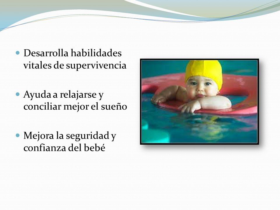 Desarrolla habilidades vitales de supervivencia Ayuda a relajarse y conciliar mejor el sueño Mejora la seguridad y confianza del bebé