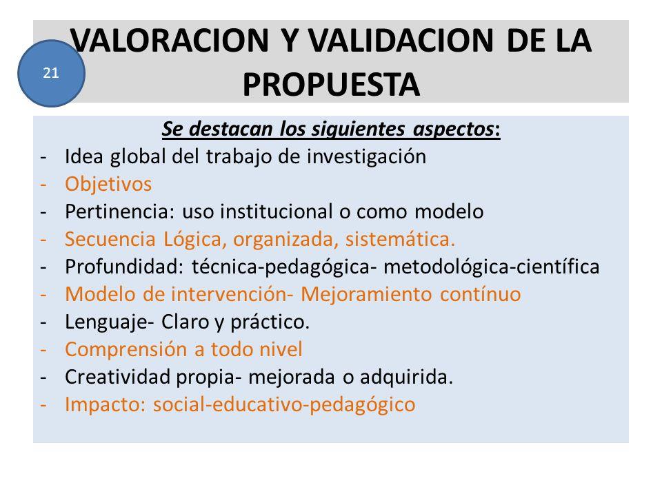 VALORACION Y VALIDACION DE LA PROPUESTA Se destacan los siguientes aspectos: -Idea global del trabajo de investigación -Objetivos -Pertinencia: uso in