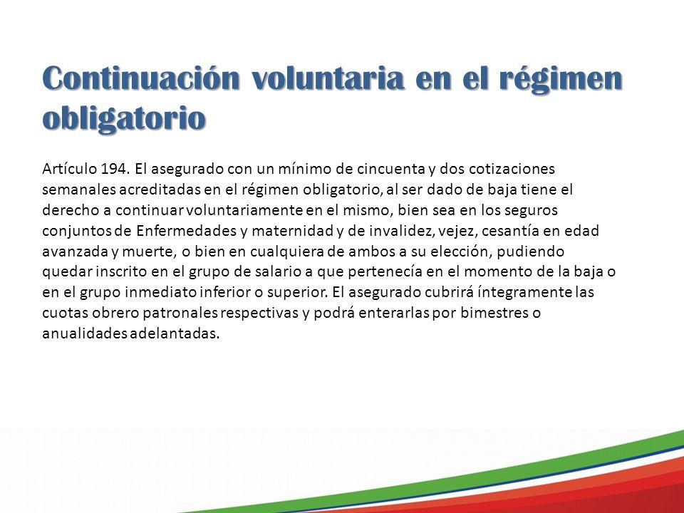 Artículo 194. El asegurado con un mínimo de cincuenta y dos cotizaciones semanales acreditadas en el régimen obligatorio, al ser dado de baja tiene el