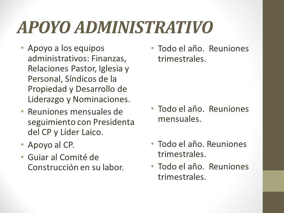 APOYO ADMINISTRATIVO Apoyo a los equipos administrativos: Finanzas, Relaciones Pastor, Iglesia y Personal, Síndicos de la Propiedad y Desarrollo de Li