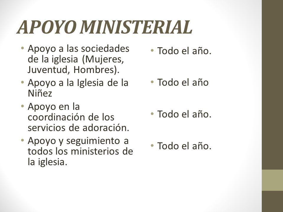 APOYO MINISTERIAL Apoyo a las sociedades de la iglesia (Mujeres, Juventud, Hombres). Apoyo a la Iglesia de la Niñez Apoyo en la coordinación de los se