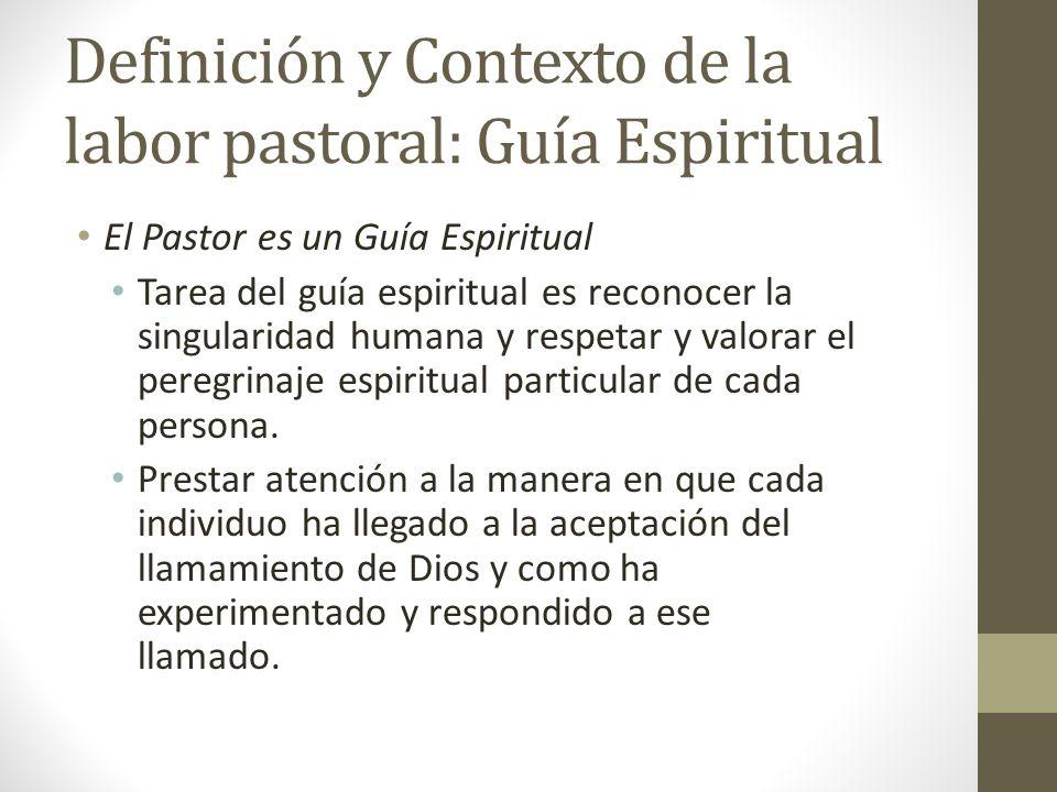 Definición y Contexto de la labor pastoral: Guía Espiritual El Pastor es un Guía Espiritual Tarea del guía espiritual es reconocer la singularidad hum