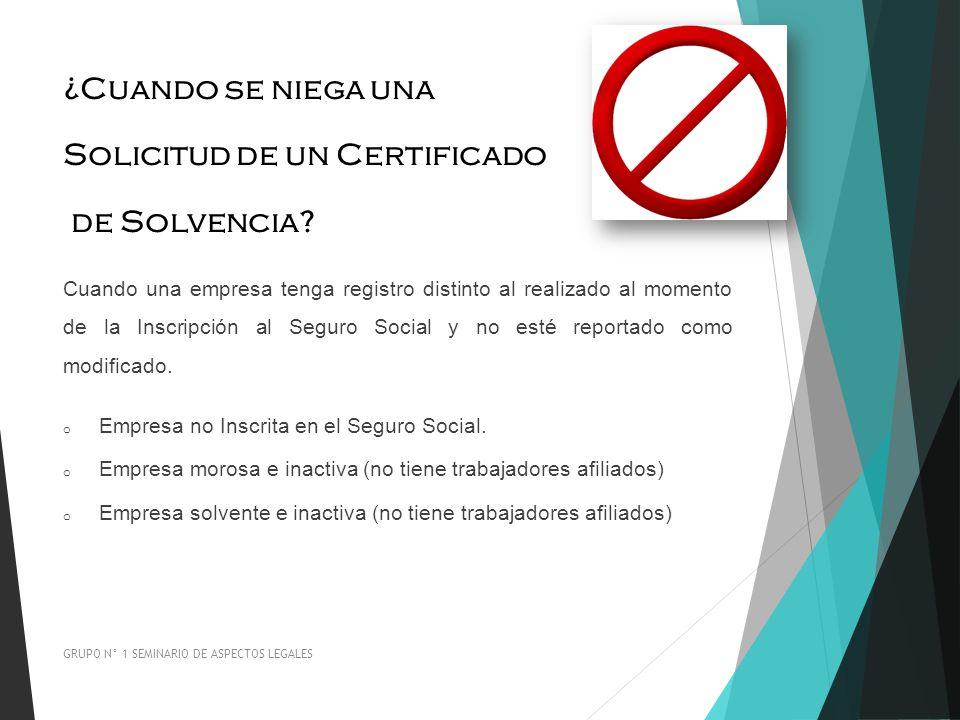 ¿Cuando se niega una Solicitud de un Certificado de Solvencia? Cuando una empresa tenga registro distinto al realizado al momento de la Inscripción al