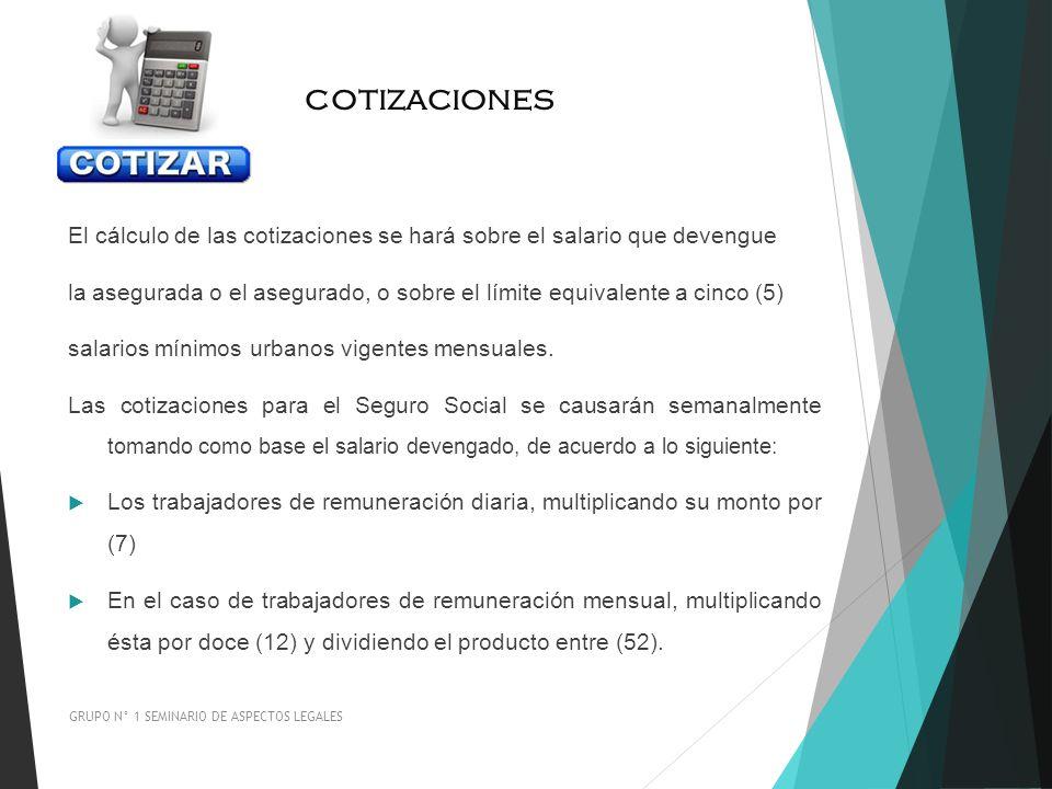 cotizaciones El cálculo de las cotizaciones se hará sobre el salario que devengue la asegurada o el asegurado, o sobre el límite equivalente a cinco (