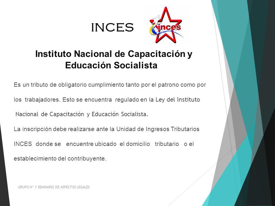 INCES Instituto Nacional de Capacitación y Educación Socialista Es un tributo de obligatorio cumplimiento tanto por el patrono como por los trabajador