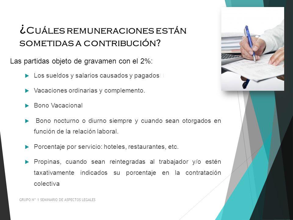 ¿ Cuáles remuneraciones están sometidas a contribución? Las partidas objeto de gravamen con el 2%: Los sueldos y salarios causados y pagados Vacacione