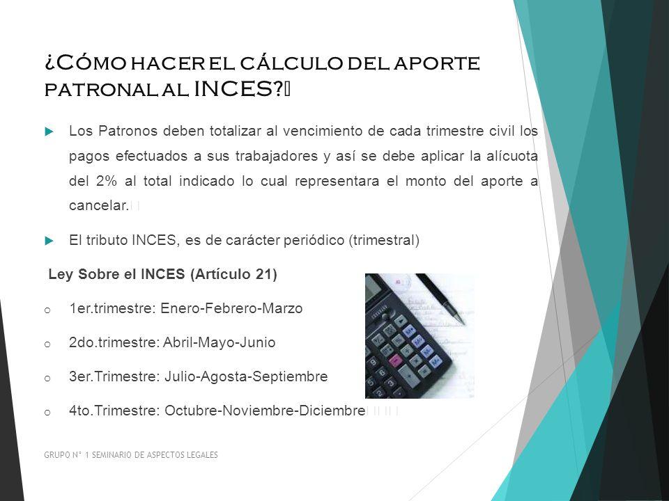 ¿Cómo hacer el cálculo del aporte patronal al INCES? Los Patronos deben totalizar al vencimiento de cada trimestre civil los pagos efectuados a sus tr