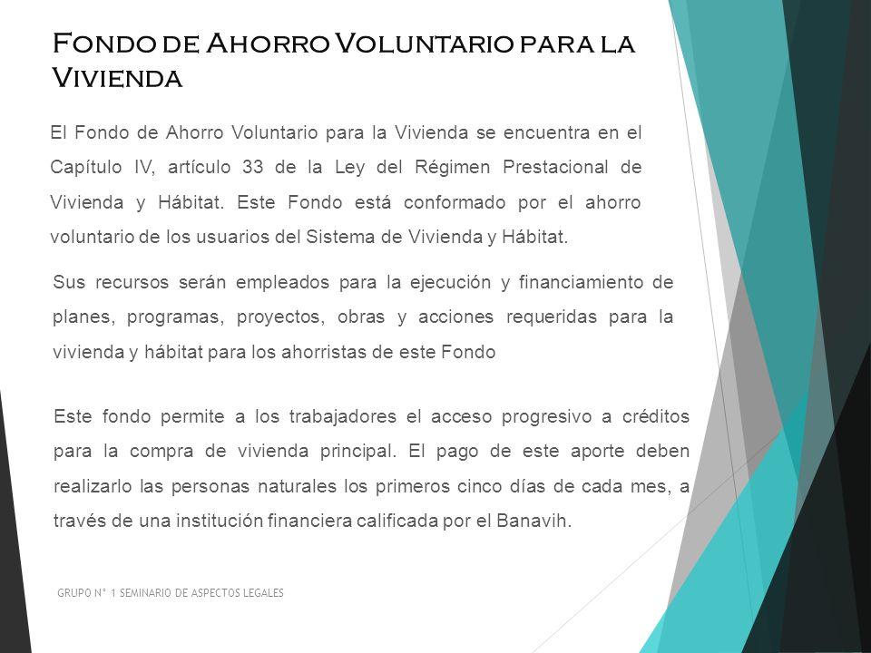 Fondo de Ahorro Voluntario para la Vivienda GRUPO N° 1 SEMINARIO DE ASPECTOS LEGALES El Fondo de Ahorro Voluntario para la Vivienda se encuentra en el