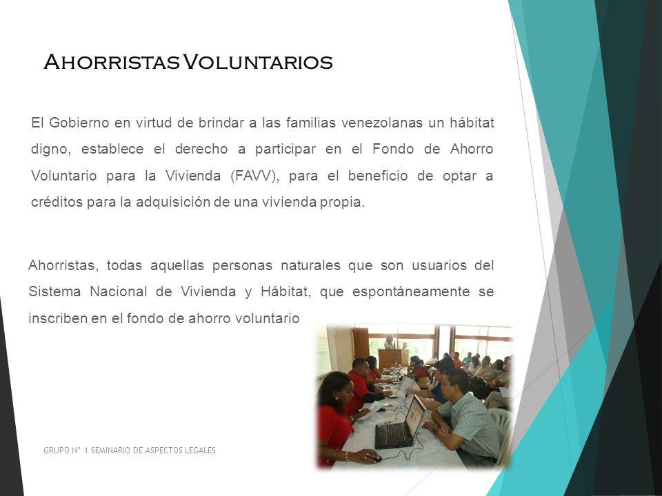Ahorristas Voluntarios GRUPO N° 1 SEMINARIO DE ASPECTOS LEGALES El Gobierno en virtud de brindar a las familias venezolanas un hábitat digno, establec