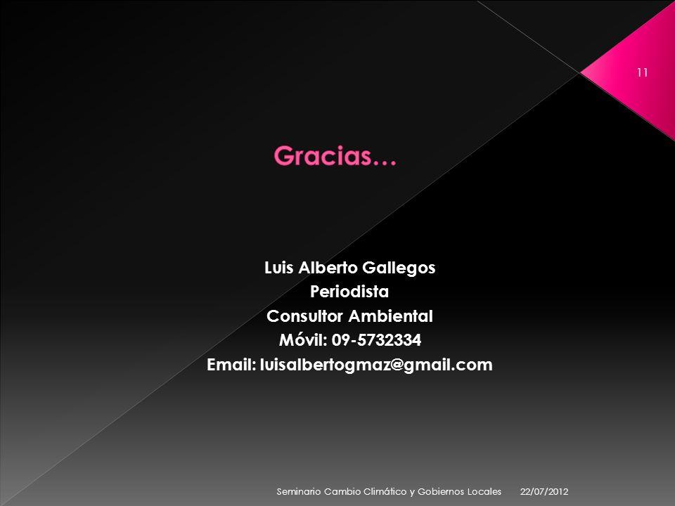Luis Alberto Gallegos Periodista Consultor Ambiental Móvil: 09-5732334 Email: luisalbertogmaz@gmail.com 22/07/2012 11 Seminario Cambio Climático y Gob