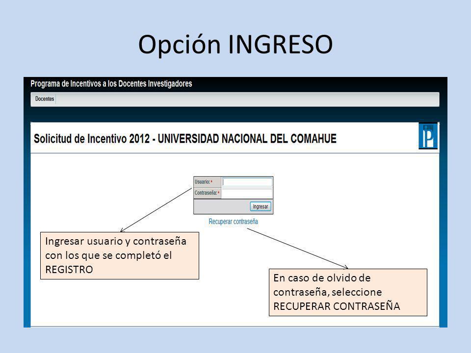 Opción INGRESO Ingresar usuario y contraseña con los que se completó el REGISTRO En caso de olvido de contraseña, seleccione RECUPERAR CONTRASEÑA