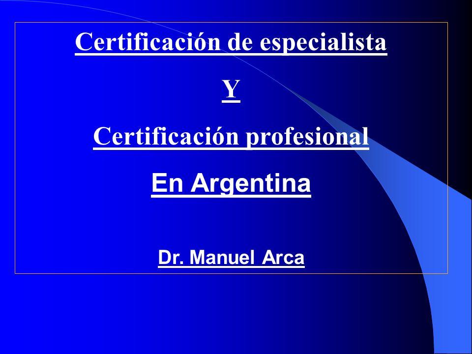 Certificación de especialista Y Certificación profesional En Argentina Dr. Manuel Arca