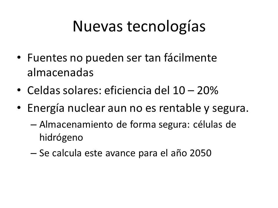 Fuentes no pueden ser tan fácilmente almacenadas Celdas solares: eficiencia del 10 – 20% Energía nuclear aun no es rentable y segura.