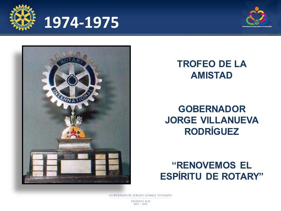 TROFEO DE LA AMISTAD GOBERNADOR JORGE VILLANUEVA RODRÍGUEZ RENOVEMOS EL ESPÍRITU DE ROTARY 1974-1975