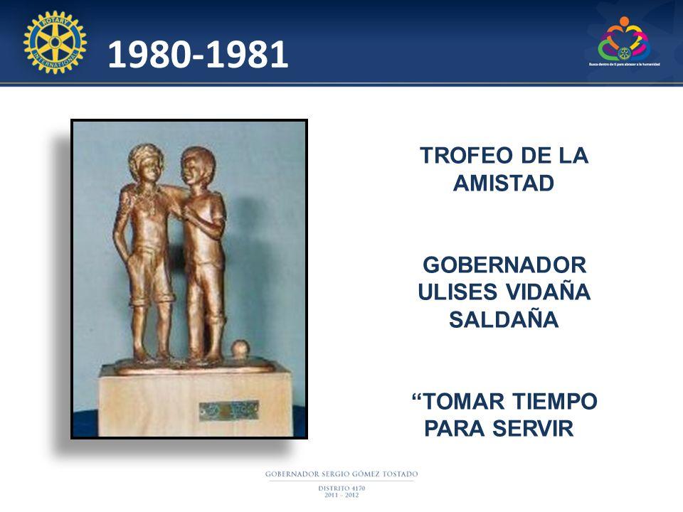 TROFEO DE LA AMISTAD GOBERNADOR ULISES VIDAÑA SALDAÑA TOMAR TIEMPO PARA SERVIR 1980-1981