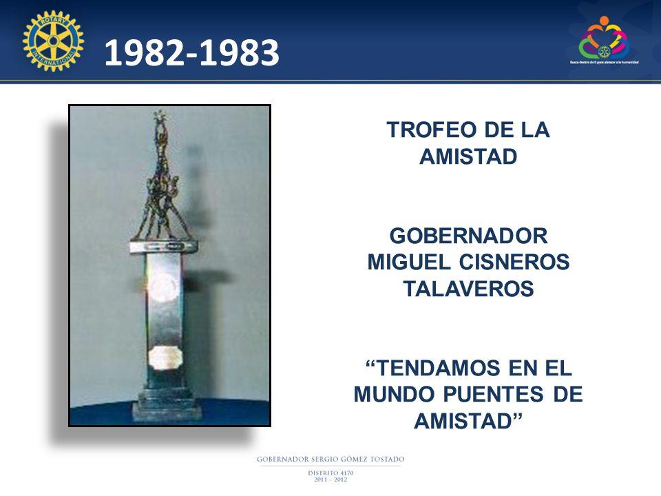 TROFEO DE LA AMISTAD GOBERNADOR MIGUEL CISNEROS TALAVEROS TENDAMOS EN EL MUNDO PUENTES DE AMISTAD 1982-1983