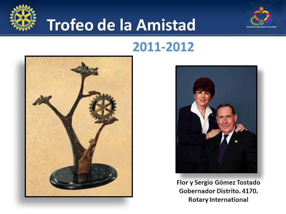 Trofeo de la Amistad 2011-2012 Flor y Sergio Gómez Tostado Gobernador Distrito. 4170. Rotary International