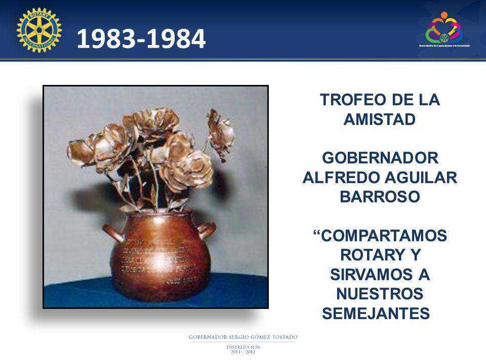 TROFEO DE LA AMISTAD GOBERNADOR ALFREDO AGUILAR BARROSO COMPARTAMOS ROTARY Y SIRVAMOS A NUESTROS SEMEJANTES 1983-1984