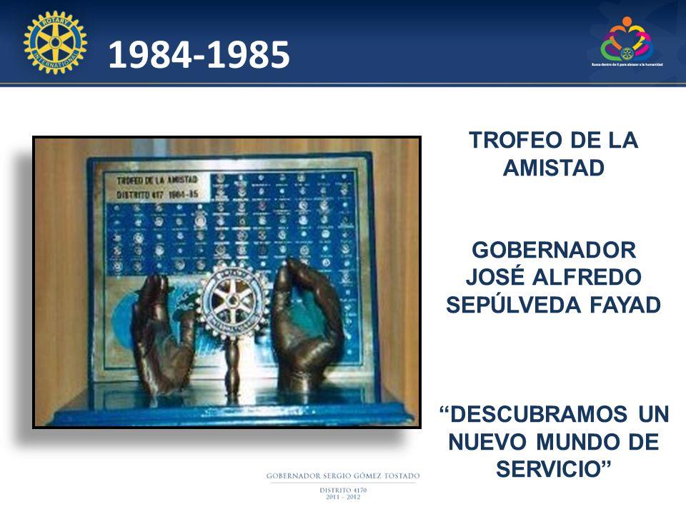 TROFEO DE LA AMISTAD GOBERNADOR JOSÉ ALFREDO SEPÚLVEDA FAYAD DESCUBRAMOS UN NUEVO MUNDO DE SERVICIO 1984-1985
