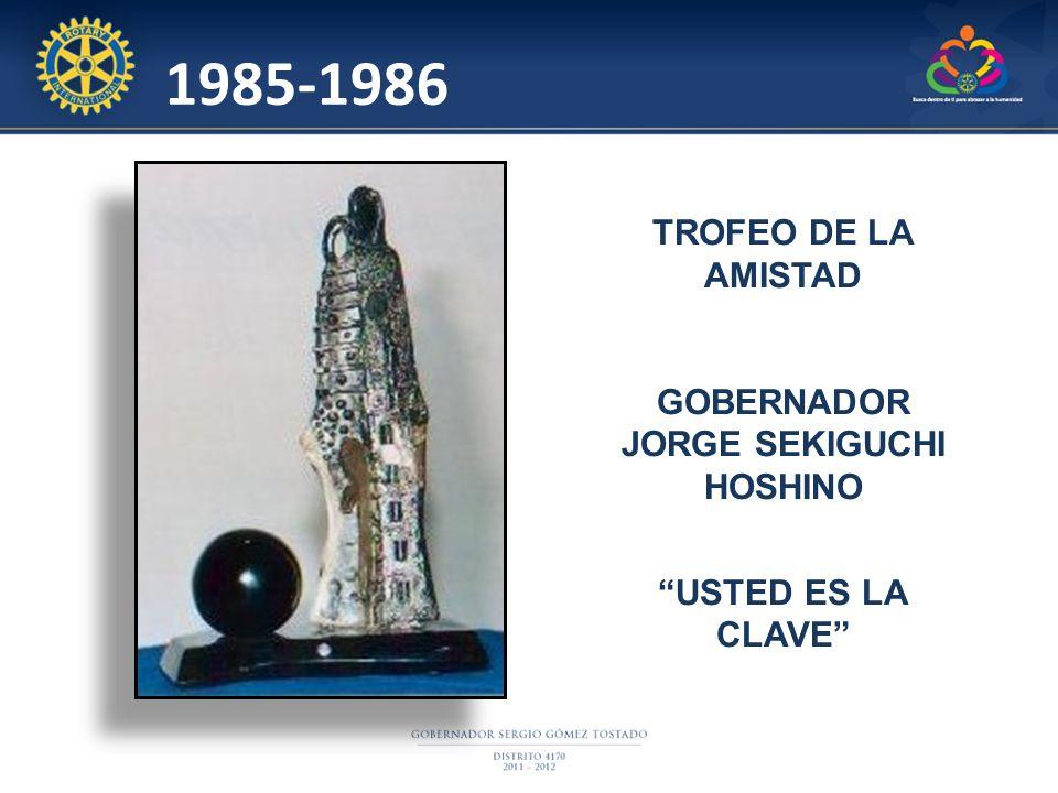 TROFEO DE LA AMISTAD GOBERNADOR JORGE SEKIGUCHI HOSHINO USTED ES LA CLAVE 1985-1986